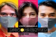 """Disconnected"", Cara Kreatif Vision+ Mengemas Kisah Pandemi Jadi Tontonan Eksklusif"