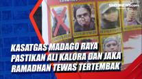Kasatgas Madago Raya pastikan Ali Kalora dan Jaka Ramadhan Tewas tertembak