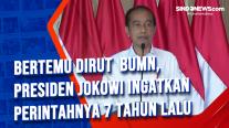 Bertemu Dirut BUMN, Presiden Jokowi Ingatkan Perintahnya 7 Tahun Lalu
