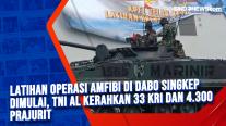 Latihan Operasi Amfibi di Dabo Singkep Dimulai, TNI AL Kerahkan 33 KRI dan 4.300 Prajurit