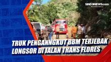 Truk Penganngkut BBM Terjebak Longsor di Jalan Trans Flores