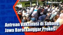 Antrean Vaksinasi di Subang Jawa Barat Langgar Prokes