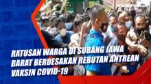 Ratusan Warga di Subang Jawa Barat Berdesakan Rebutan Antrean Vaksin Covid-19