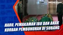 Haru, Pemakaman Ibu dan Anak Korban Pembunuhan di Subang