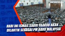 Hari Ini Ismail Sabri Yaakob Akan Dilantik sebagai PM Baru Malaysia