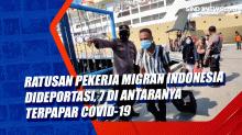Ratusan Pekerja Migran Indonesia Dideportasi, 7 di Antaranya Terpapar Covid-19