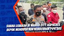 Suara Ledakan di Margo City, Kapolres Depok Menduga Ada Kebocoran Pipa Gas