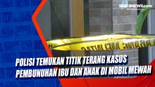 Polisi Temukan Titik Terang Kasus Pembunuhan Ibu dan Anak di Mobil Mewah