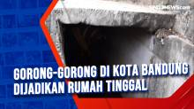 Gorong-gorong di Kota Bandung Dijadikan Rumah Tinggal