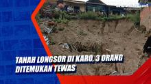 Tanah Longsor di Karo, 3 Orang Ditemukan Tewas