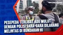 Pesepeda Terlibat Adu Mulut dengan Polisi Gara-Gara Dilarang Melintas di Bundaran HI