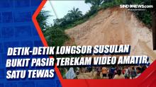 Detik-Detik Longsor Susulan Bukit Pasir Terekam Video Amatir, Satu Tewas