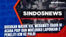 Diisukan Masuk ICU, Megawati Hadir di Acara PDIP dan Moeldoko Laporkan 2 Peneliti ICW Ke Polri