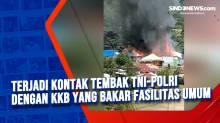 Terjadi Kontak Tembak TNI-Polri dengan KKB yang Bakar Fasilitas Umum