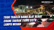 Truk Trailer Bawa Alat Berat Crane Tabrak Tiang CCTV Lampu Merah