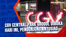 CGV Central Park Grogol Dibuka Hari ini, Pengunjung Antusias