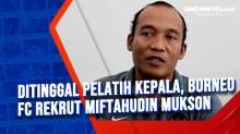 Ditinggal Pelatih Kepala, Borneo FC Rekrut Miftahudin Mukson