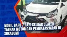 Mobil Baru 7 Hari Keluar Dealer Tabrak Motor dan Pembatas Jalan di Sukabumi