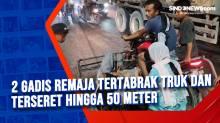 2 Gadis Remaja Tertabrak Truk dan Terseret hingga 50 Meter