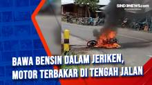 Bawa Bensin dalam Jeriken, Motor Terbakar di Tengah Jalan
