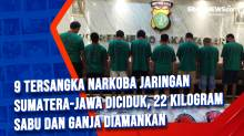 9 Tersangka Narkoba Jaringan Sumatera-Jawa Diciduk, 22 Kilogram Sabu dan Ganja Diamankan