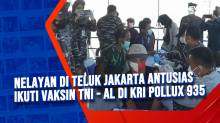 Nelayan di Teluk Jakarta Antusias Ikuti Vaksin TNI - AL di KRI Pollux 935