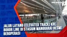 Jalur layang (Elevated Track) KRL Bogor Line di Stasiun Manggarai Resmi Beroperasi