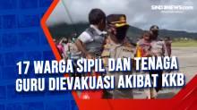 17 Warga Sipil dan Tenaga Guru Dievakuasi Akibat KKB