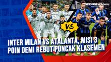 Inter Milan vs Atalanta, Misi 3 Poin Demi Rebut Puncak Klasemen