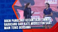 Bikin Pangling! Kecantikan Emma Raducanu dan Kate Middleton saat Main Tenis Bersama