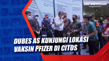 Dubes AS Kunjungi Lokasi Vaksin Pfizer di Citos