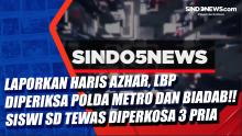 Laporkan Haris Azhar, LBP Diperiksa Polda Metro Jaya dan Biadab!! Siswi SD Tewas Diperkosa Tiga Pria