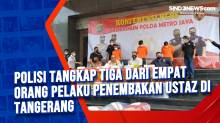 Polisi Tangkap Tiga dari Empat Orang Pelaku Penembakan Ustaz di Tangerang