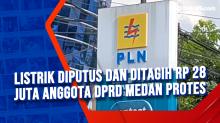 Listrik Diputus dan Ditagih Rp 28 Juta Anggota DPRD Medan Protes