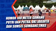 Nomor 100 Meter Gawang Putri dan Putra, DKI Jakarta dan Sumsel Sumbang Emas