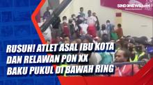 Rusuh! Atlet Asal Ibu Kota dan Relawan PON XX Baku Pukul di Bawah Ring
