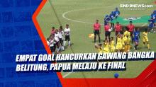 Empat Goal Hancurkan Gawang Bangka Belitung, Papua Melaju ke Final