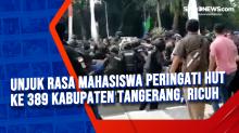 Unjuk Rasa Mahasiswa Peringati HUT ke 389 Kabupaten Tangerang, Ricuh