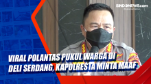 Viral Polantas Pukul Warga di Deli Serdang, Kapolresta Minta Maaf