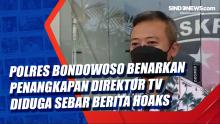 Polres Bondowoso Benarkan Penangkapan Direktur TV Diduga Sebar Berita Hoaks