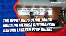 Tak Repot Urus Cerai, Janda Muda ini Merasa Dimudahkan dengan Layanan PTSP Online