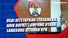 Usai Ditetapkan Tersangka, Adik Bupati Lampung Utara Langsung Ditahan KPK