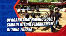 Upacara Adat Rambu Solo, Simbol Ritual Pemakaman di Tana Toraja