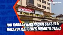 Ibu Korban Kekerasan Seksual di Koja Datangi Mapolres Jakarta Utara