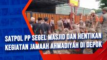 Satpol PP Segel Masjid dan Hentikan Kegiatan Jamaah Ahmadiyah di Depok