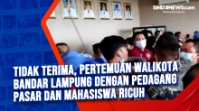 Tidak Terima, Pertemuan Walikota Bandar Lampung dengan Pedagang Pasar dan Mahasiswa Ricuh