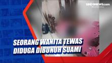 Seorang Wanita Tewas Diduga Dibunuh Suami