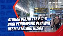 Aturan Wajib Tes P-C-R Bagi Penumpang Pesawat Resmi Berlaku Besok