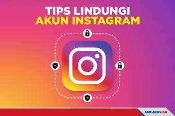 Ini Tips Lindungi Akun Instagram dari Tangan Jahil