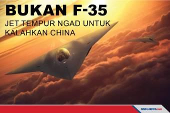 Bukan F-35, Jet Tempur NGAD Disiapkan untuk Kalahkan China
